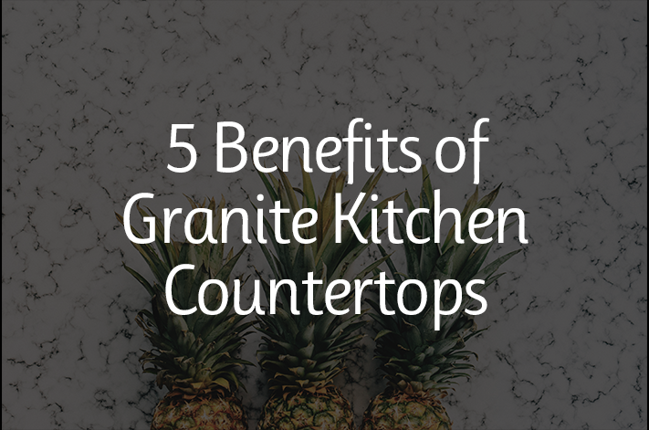 5 Benefits of Granite Kitchen Countertops