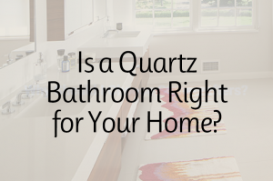 Is a Quartz Bathroom Right for Your Home?